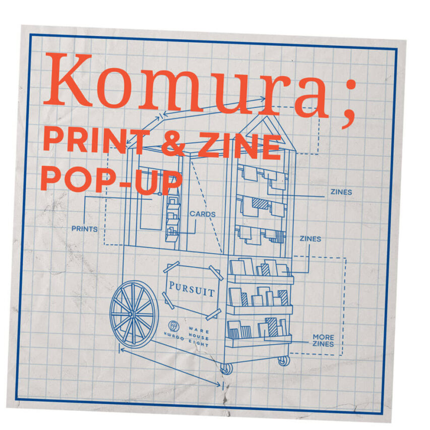 Komura; Print & Zine Pop-Up